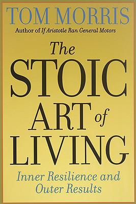 The Stoic Art of Living By Morris, Thomas V.